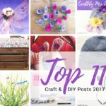 2017 top craft and diy posts. Easy projects for your home and heart. Click to start crafting... | | #topposts2017 #topposts #top10 #topcraftprojects #bestof2017 #papercrafts #crocheting #IKEAhacks #sharpieart #homedecor