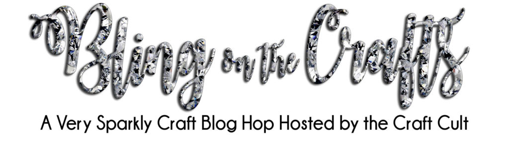 Bling on the Crafts Blog Hop hosted monthly by the Craft Cult