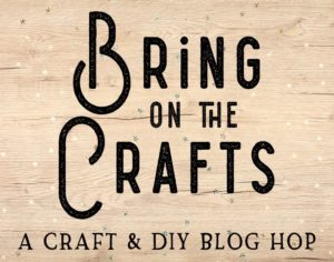 Join our monthly Craft & DIY Blog Hop Bring on the Crafts today! Your hosts The Inspiration Vault and Craftify My Love are looking forward to see your unique creations!