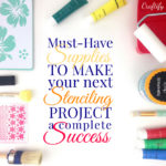 Must have supplies to make your next stenciling project a complete success