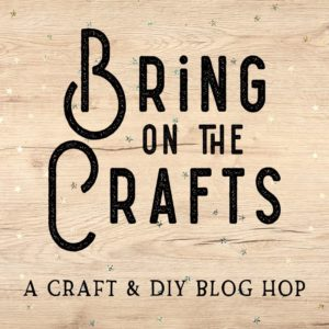 The Inspiration Vault and Craftify My Love welcome you to our monthly Crafts & DIY Blog Hop Bring on the Crafts Blog Hop.