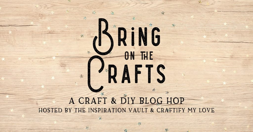 Come join this very creative craft & DIY blog hop to get more exposure for your crafty creations. Bring on the Crafts is brought to you by The Inspiration Vault and Craftify My Love